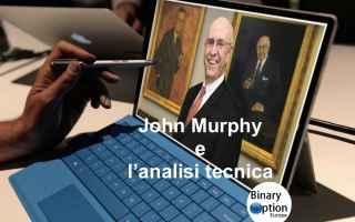 Chi è John Murphy e cosa sono le 10 regole di trading per analisi tecnica? Se sei un trader o un as