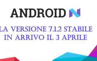 Android: android 7.1.2  android nougat  android