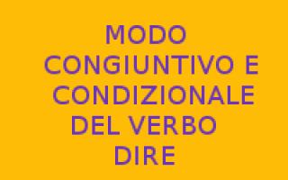 verbo dire  congiuntivo  condizionale