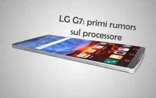 Cellulari: lg g7  lg g6  snapdragon 845  android