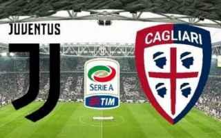 Serie A: juventus  cagliari  formazioni ufficiali