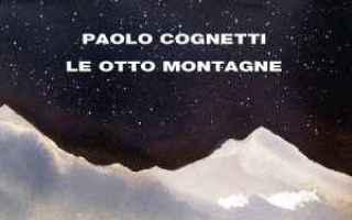 Libri: premio strega  romanzo  montagna  le otto montagne  paolo cognetti
