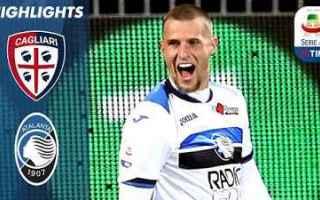 Serie A: cagliari atalanta video gol calcio