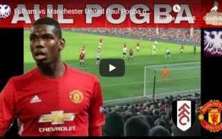 Calcio Estero: pogba video gol calcio manchester united