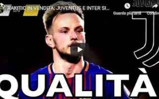 Calciomercato: rakitic inter juventus calcio video