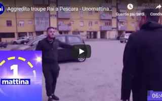 video troupe rai aggressione pescara