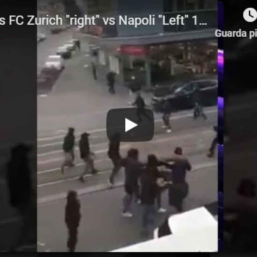zurigo napoli scontri calcio video