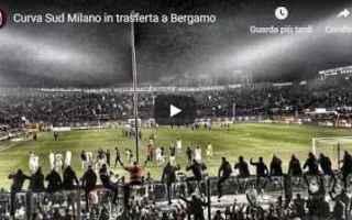 Serie A: video curva sud milano bergamo milan