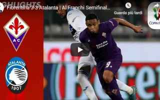 Coppa Italia: fiorentina atalanta video gol calcio