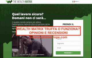 Soldi: wealth matrix  truffa  opinioni  scam