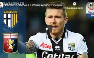 Serie A: parma genoa video gol calcio