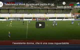 Serie minori: video shock calcio donne arbitro