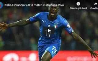 Nazionale: italia finlandia video azzurri calcio
