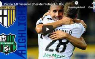 Serie A: parma sassuolo video gol calcio