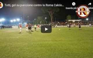 Serie minori: totti roma video calcio sport