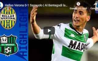 Serie A: verona sassuolo video gol calcio