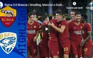 Serie A: roma brescia video gol calcio