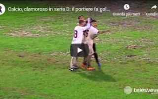 calcio gol portiere serie d video