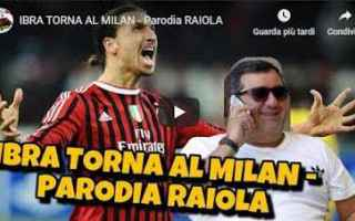 milan ibra raiola video gli autogol