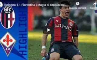 Serie A: bologna fiorentina video gol calcio