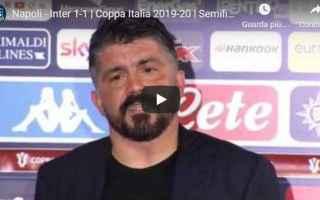 Coppa Italia: napoli inter video intervista gattuso