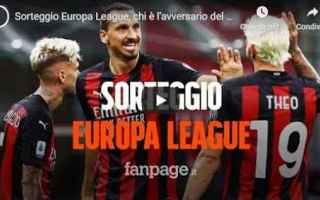 Europa League: milan video sorteggio europa calcio