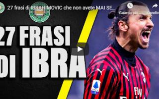 Calcio: ibra video frasi milan calcio