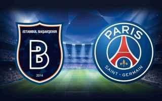 Champions League: GUARDA Paris Saint-Germain - Istanbul Basaksehir STREAMING CHAMPIONS LIVE