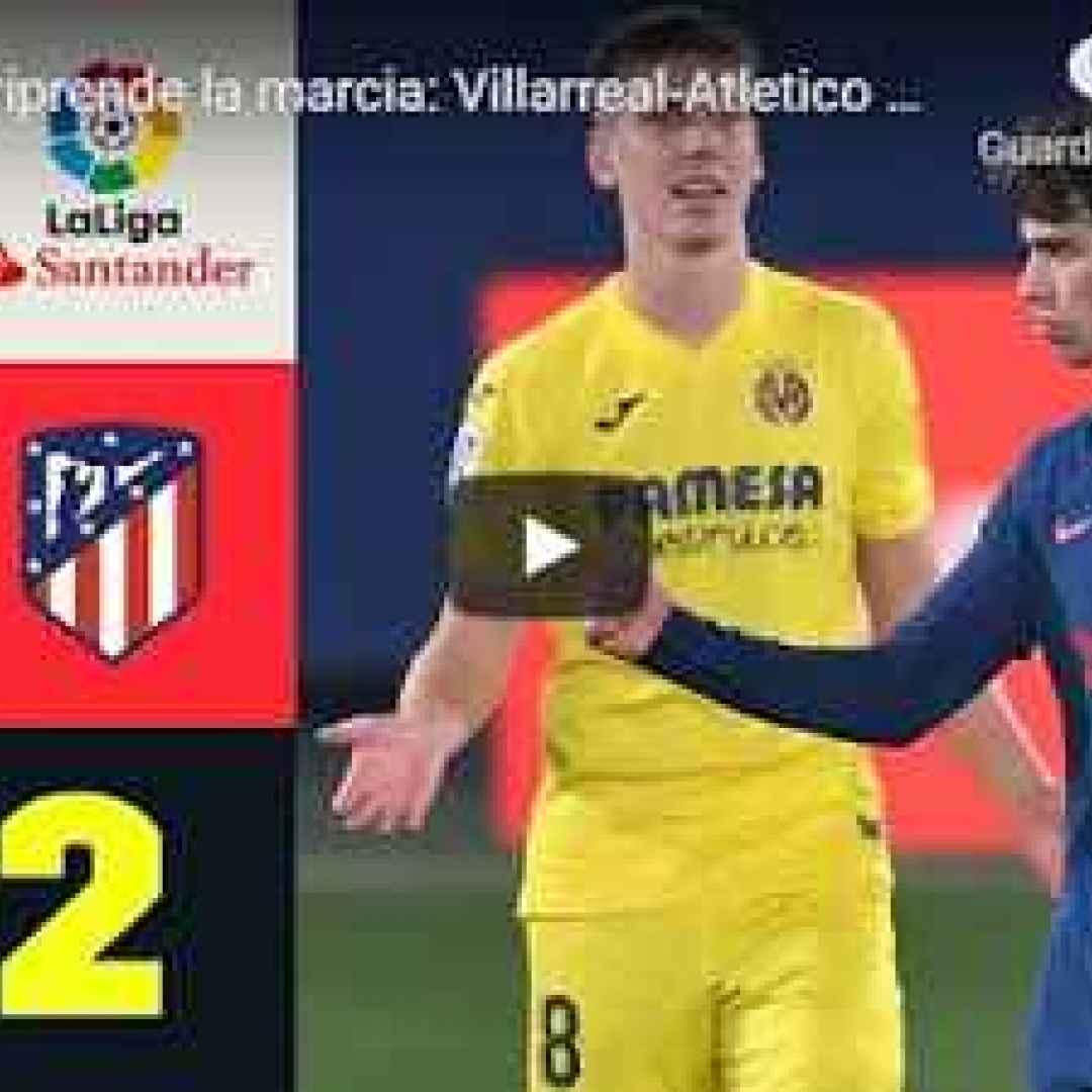 villarreal atletico video calcio spagna