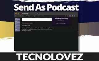 Internet: (Send As Podcast) Come trasformare qualsiasi pagina web o articolo in un podcast