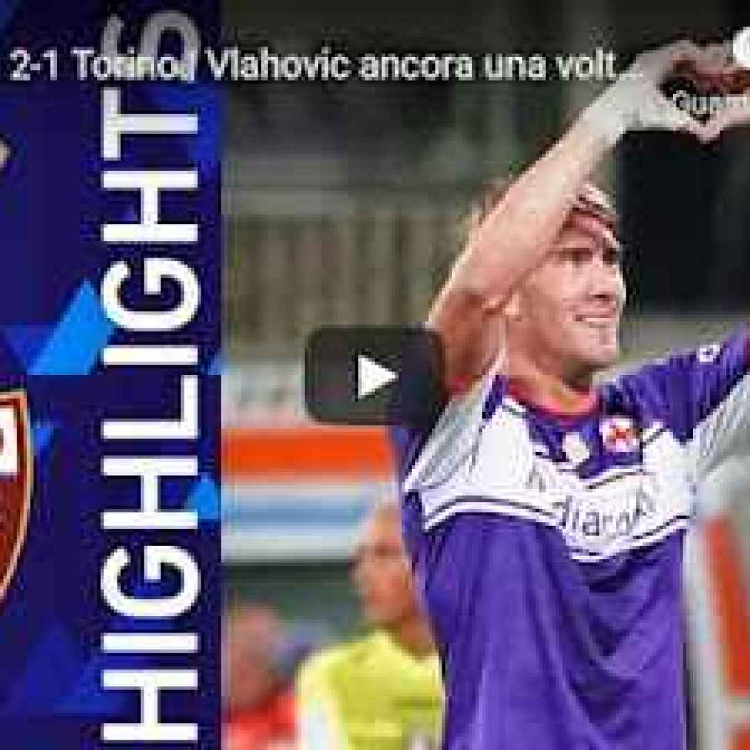 fiorentina torino video calcio sport gol